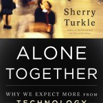 Alone Together, Why We Expect More from Technology and Less from Each Other